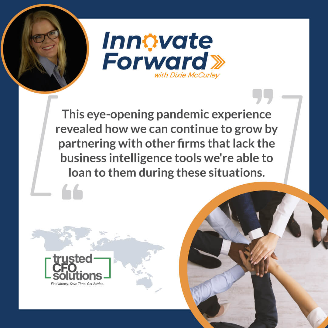 This eye-opening pandemic experience revealed how we can continue to grow by partnering with other firms that lack the business intelligence tools we're able to loan to them during these situations.