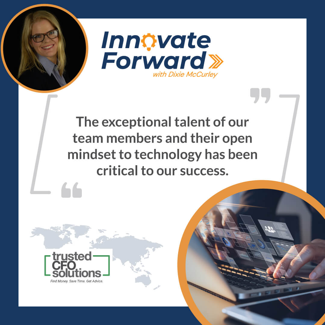 The exceptional talent of our team members and their open mindset to technology has been critical to our success.